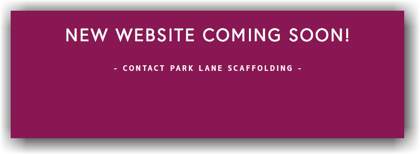 New website coming soon! - Contact Park Lane Scaffolding -